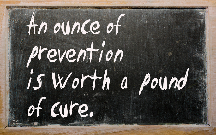 An ounce of prevention is worth a pound of cure