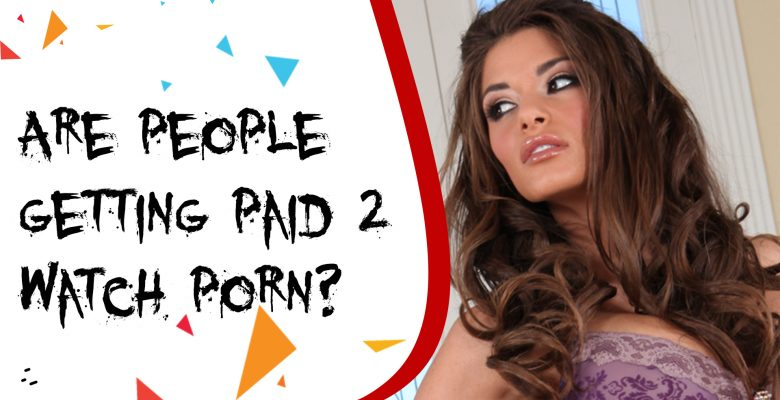 Can you really get paid to watch porn? Is that legit?