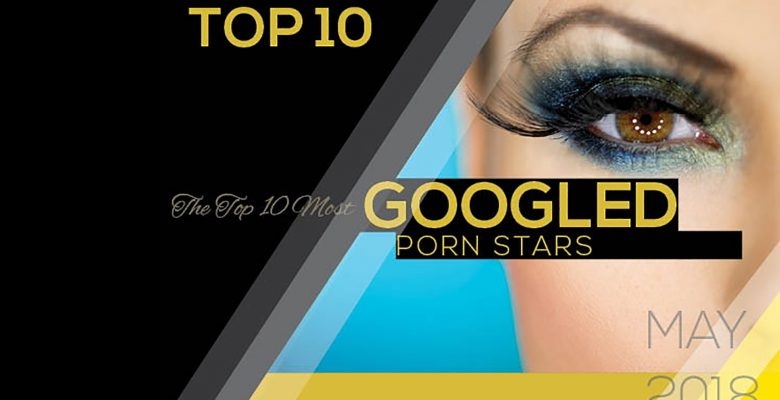The Top 10 Most Googled Porn Stars as of May 2018
